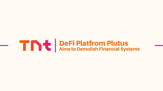 In 2020 DeFi Platform Plutus Aims to Demolish Financial Systems