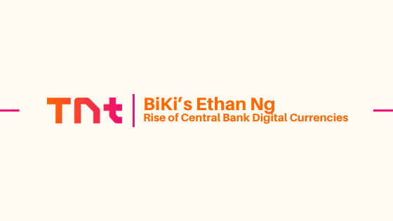 BiKi's Ethan Ng Addresses the Rise of Central Bank Digital Currencies