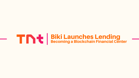 BiKi Launches Lending, One More Step to Becoming a Blockchain Financial Center