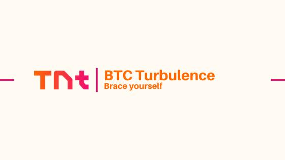 Brace yourself for BTC Turbulence