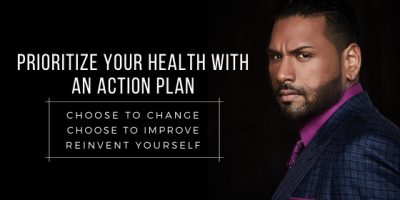Prioritize Your Health With an Action Plan. Choose To Change. Choose To Improve. Reinvent Yourself